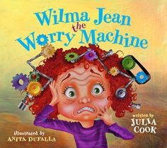 Wilma Jean the Worry Machine by Julia Cook.  A great book about Anxiety.  Kids identify with this character well.