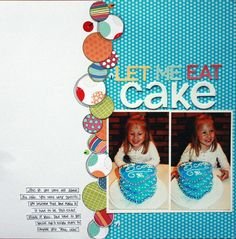 Let me Eat Cake – Scrapbooking Birthday Scrapbook Layouts, Scrapbook Layout Sketches, Kids Scrapbook, Scrapbook Paper Crafts, Scrapbooking Layouts, Scrapbook Cards, Eat Cake, Crafty, Paper Bows