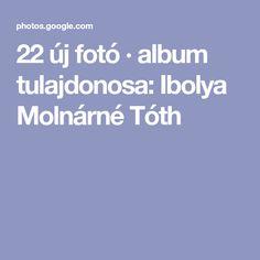 22 új fotó · album tulajdonosa: Ibolya Molnárné Tóth