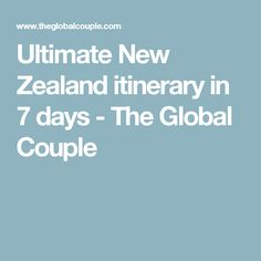 Ultimate New Zealand itinerary in 7 days - The Global Couple