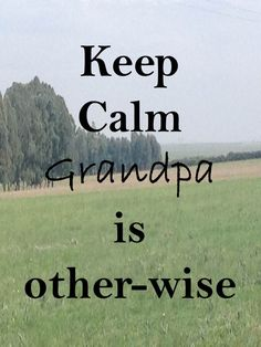 Keep Calm 130 Keep calm #grandpa is other-wise