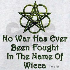 """Quotes:  No War Has Ever Been Fought In The Name Of Wicca"""" ...and harm ye none.  )O("""