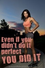 While I have issues not doing things perfectly...this poster speaks to me...tonight at the gym, my ipod was dead...no music on leg day was hard, but I did it. Not the most powerful workout, but I did it all the same and that's all that matters.