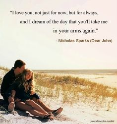 A quote from the movie Dear John...... What can I say that I've not said already :) a.a.r.