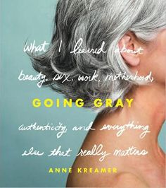Going Gray by Anne Kreamer.  Love graceful aging rather than desperately holding on to youth.  Reading now.