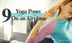 Yoga Poses to Practice On an Airplane. www.sophysports.com