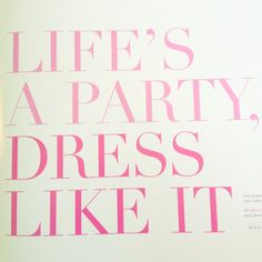 Life's a party. Dress like it.