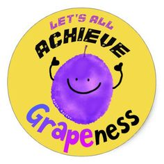 Positive Grape Pun - Let& All Achieve Grapeness Classic Round Sticker Custom Theme Craft Supplies perfect gifts and wedding decor Grape Puns, Fruit Illustration, Round Stickers, Custom Stickers, Custom Decals, Fun Crafts, Activities For Kids, Craft Supplies, Positivity