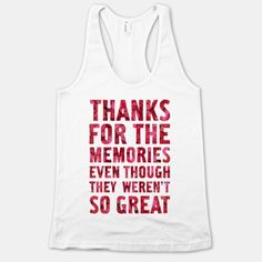 Thanks For the Memories Even Thought They Weren't So Great | HUMAN | T-Shirts, Tanks, Sweatshirts and Hoodies