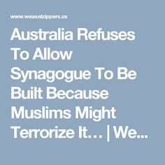 Australia Refuses To Allow Synagogue To Be Built Because Muslims Might Terrorize It… | Weasel Zippers