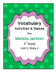Mahalia Jackson (5th Grade Reading Street) Vocabulary Activities and Games  Engage your students in fun and meaningful vocabulary instruction with these 13 different vocabulary activities.