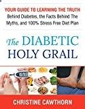 DIABETES: The Diabetic Holy Grail: Your Guide to Learning the Truth Behind Diabetes, the Facts Behind the Myths and 100% Stress Free Diet Plan (Diabetes,blood ... Diet,smart blood sugar,sugar detox) - www.trolleytrends...