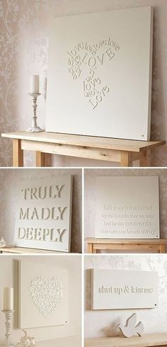 Glue wooden letters onto a canvas or wooden plank and spray paint. I think this gives a subtle look and lets you convey a message, without it being too much about the hipster-fonty-words. And you don't have to do it in white, other colors could be cool to!