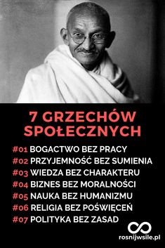 Siedem grzechów społecznych, zwanych też 7 błędami ludzkości według Mahatma Gandhi. Zapoznaj się z nimi i pomyśl, czy też ich nie popełniasz. Może warto coś zmienić w swoim życiu?  #rosnijwsile #blog #rozwój #motywacja #sukces #siła #pieniądze #biznes #inspiracja #sentencje #myśli #marzenia #szczęście  #życie #pasja #wiara #grzech #sin #7sins #Ganhi #aforyzmy #quotes #cytat #cytaty Self Development, Personal Development, Life Is Good, My Life, Motto, Sentences, Life Hacks, Health Fitness, Wisdom