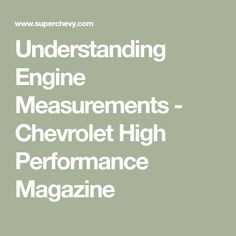 Understanding Engine Measurements – Chevrolet High Performance Magazine Source by Chevy, Chevrolet, Piston Ring, Drag Racing, Helpful Hints, Blog, Engineering, Magazine, Jeep