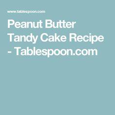 Peanut Butter Tandy Cake Recipe - Tablespoon.com