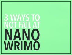 Here's the truth: almost of people who start NaNoWriMo don't finish. How do you make sure that you don't fail at NaNoWriMo? (Awesome NaNoWriMo calendar here, too!