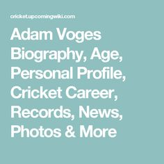 Adam Voges Biography, Age, Personal Profile, Cricket Career, Records, News, Photos & More