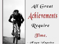 All great #achievements require #time. #MayaAngelou