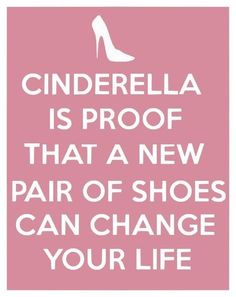 """ Cinderella is proof that a new pair of Shoes can change your life.""  See more at http://www.thatdiary.com/  for more life quotes and sayings + lifestyle guide and more  #life #quotes"