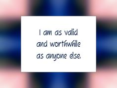 "Daily Affirmation for February 19, 2016 #affirmation #inspiration - ""I am as valid and worthwhile as anyone else."""