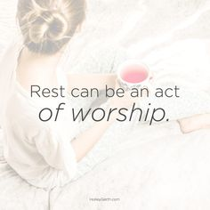 Rest can be an act of worship.