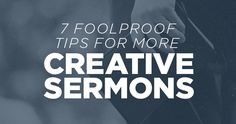 7 Foolproof Tips for More Creative Sermons via @creativepastor