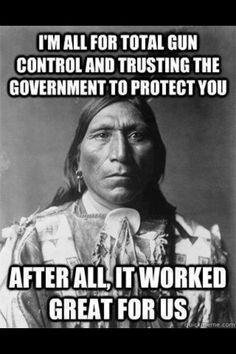 govt. treated the natives wrong and will do the same to us