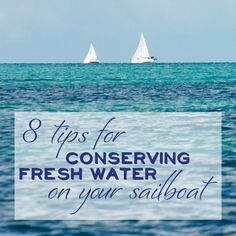 Tips for conserving fresh water as you cruise on your sailboat