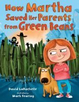 How Martha saved her parents from green beans- preschoolers and up.
