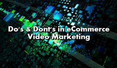 Do's and Don'ts in eCommerce Video Marketing
