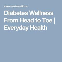 Diabetes Wellness From Head to Toe | Everyday Health