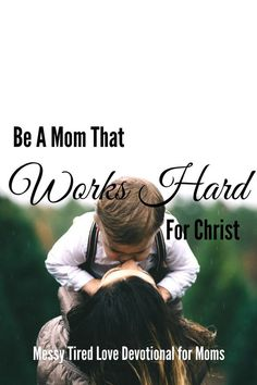 "We are never truly ""off duty"" as a mom. But what does it mean to be a mom that works hard for Christ? Let's dive into The Bible and this Christian Mom devotional to find out! Pin now to read later! #hardwork #workhard #work #wahm #workathome #mom #christianmom #jesus #devotional"
