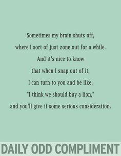 Daily Odd Compliment - No one is particular comes to mind, but this just really made me laugh. Which makes me think of another Daily Odd Compliment. The Words, Romance, Just In Case, Just For You, Me Quotes, Funny Quotes, Funny Friendship Quotes, Goofy Quotes, Funny Memes