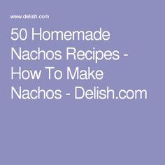 50 Homemade Nachos Recipes - How To Make Nachos - Delish.com