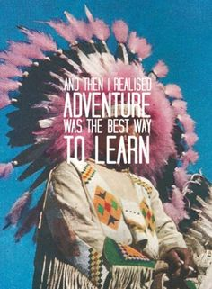 And then I realised adventure was the best way to learn - career inspiration Pretty Words, Beautiful Words, Cool Words, Wise Words, Beautiful Things, Simply Beautiful, Life Quotes Love, Quotes To Live By, Me Quotes