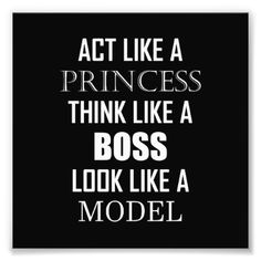 Act Princess Think Boss Look Model Photo Print - humor funny fun humour humorous gift idea Bitchyness Quotes, Girly Quotes, Short Quotes, Life Quotes, Funny Quotes, Qoutes, Boss Bitch Quotes, Boss Babe Quotes Queens, Asshole Quotes