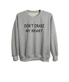 Don't drake my heart tumblr sweatshirts unisex grey sweatshirt outfit #sweatshirts #slouchy shirt #jumper #sweater #jumper #gifts for her #gifts for him #funny #pullover #crewneck #oversized shirt #oversized sweatshirt #sneaker #streetwear #hungryhipsters #funny #tumblr #grunge #gothic #fashionbloggers #stylist #dope #trendy #shoplovestreet #fashion #stylegram #drake merch #lovestreetapparel #asos #forever21 #black Friday #christmas #gift ideas