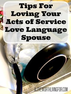 Tips For Loving Your Acts of Service Love Language Spouse — A Love Worth Living For Blog & Shop