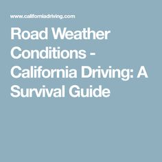 Road Weather Conditions - California Driving: A Survival Guide