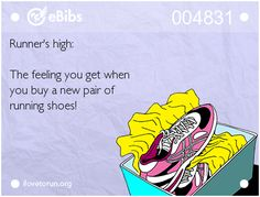 Runner's high: The feeling you get when you buy a new pair of running shoes!
