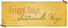 Frugally Sustainable — A Resource for All Things Frugal and Sustainable