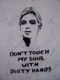 Don't touch my soul with dirty hands...!Unknown Artist!