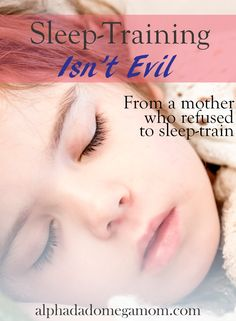 Sleep training your baby isn't evil. I was a mother who refused to sleep train until my 2-year old couldn't sleep on his own. Things changed.
