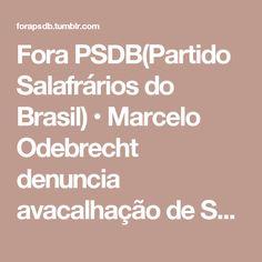 Fora PSDB(Partido Salafrários do Brasil) • Marcelo Odebrecht denuncia avacalhação de Sergio Moro com a Lava Jato