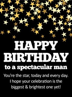 "To a Spectacular Man - Happy Birthday Card: A sleek black background full of gold and metallic stars brings style and sophistication to this birthday card meant for ""a spectacular man!"" He's someone who shines in every way, always taking the time to be there for others. So as he celebrates another year, let him know that you're wishing him ""the biggest & brightest"" celebration ever!"