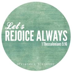 1 Thess. 5:16