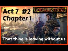 Bulletstorm - Act 7 - Chapter 1 #2 - That thing is leaving without us Pl...