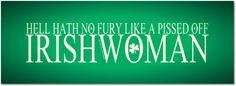 A pissed off Irishwoman - Pride of the Irish FB Irish Quotes, Irish Sayings, Irish Eyes Are Smiling, Irish Pride, Celtic Pride, Irish Girls, Irish Blessing, Irish Celtic, Irish Traditions