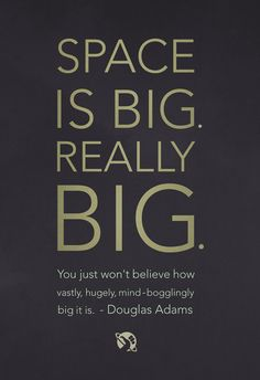 SPACE IS BIG - Douglas Adams Poster or hitchhiker's guide to the galaxy Douglas Adams, The Hitchhiker, Hitchhikers Guide, Galaxy Quotes, Believe, Guide To The Galaxy, Don't Panic, Science, Book Lovers